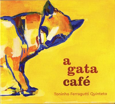Toninho Ferragutti Quinteto / a gata café