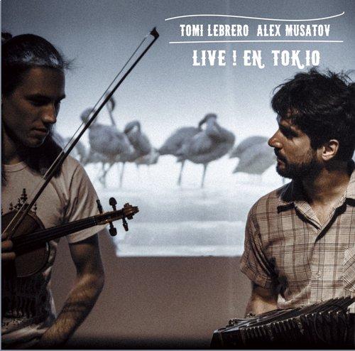 Tomi Lebrero, Alex Musatov / LIVE! EN TOKIO