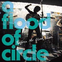 a flood of circle / Before the flood three