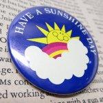 その他  ヴィンテージ缶バッジ Have a sunshine day! 1984年